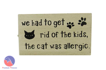 "MAGNETIC SIGN - ""WE HAD TO GET RID OF THE KIDS, THE CAT WAS ALLERGIC"""
