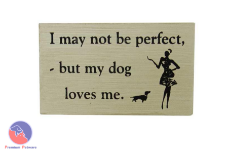 "MAGNETIC SIGN - ""I MAY NOT BE PERFECT, BUT MY DOG LOVES ME"""