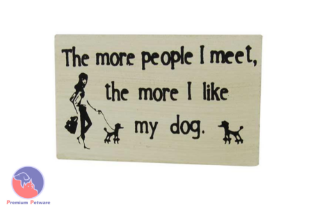 "MAGNETIC SIGN - ""THE MORE PEOPLE I MEET, THE MORE I LIKE MY DOG"""