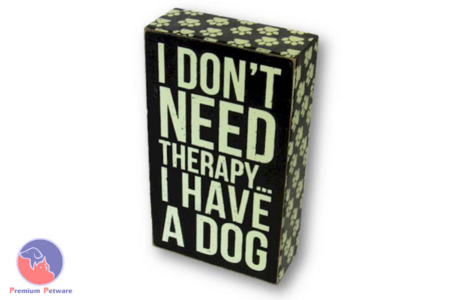 "WORD ART PICTURE - ""I DONT NEED THERAPY... I HAVE A DOG"""